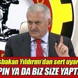 Başbakan Yıldırım'dan sert uyarı!