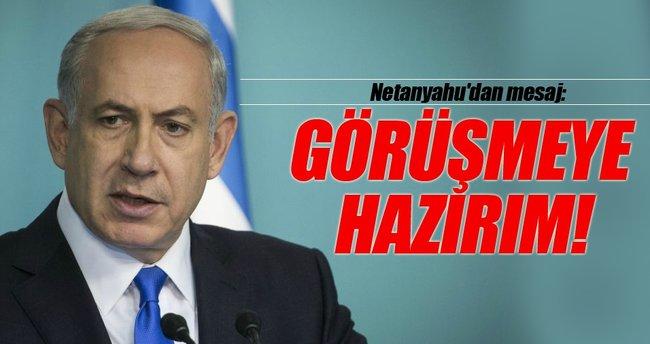 Netanyahu: Görüşmeye hazırım