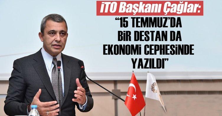 İTO Başkanı Çağlar: 15 Temmuz'da bir destanda ekonomi cephesinde yazıldı