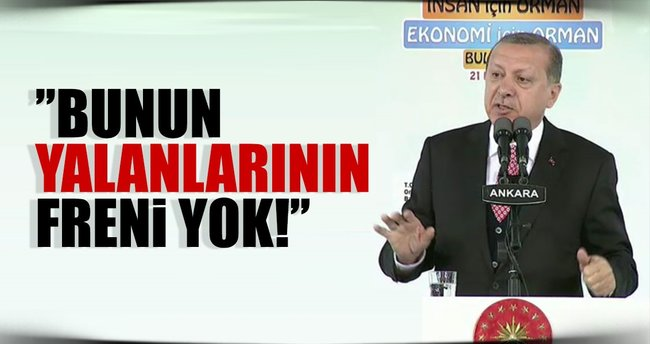 Cumhurbaşkanı Erdoğan: Bunun yalanlarının freni yok!