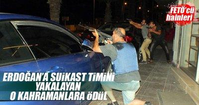 FETÖ'nün Erdoğan'a suikast timini yakalayan personele ödül