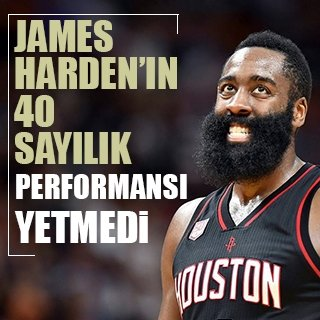 Harden'ın 40 sayılık performansı yetmedi