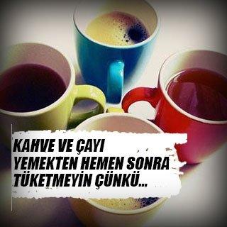 Kahve ve çayı yemekten hemen sonra tüketmeyin çünkü…