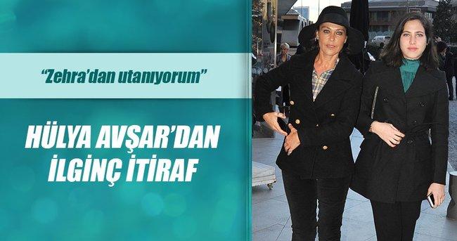 Hülya Avşar: Zehra'dan utanıyorum