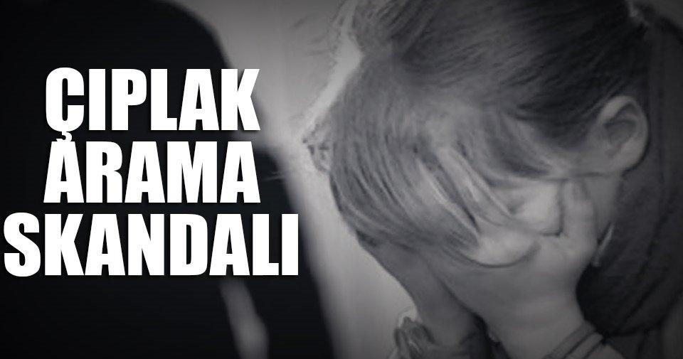 Çıplak arama skandalı