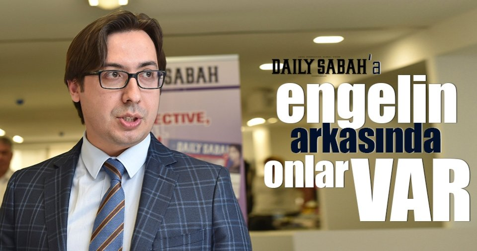 Daily Sabah'a engelin arkasında FETÖ lobisi var