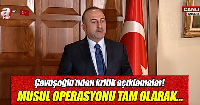 Çavuşoğlu'ndan 'Musul Operasyonu' açıklaması!