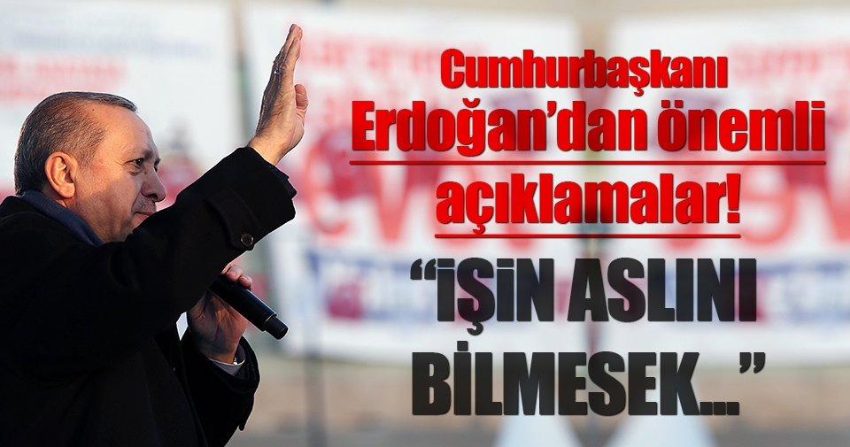 Erdoğan: İşin aslını bilmesek biz bile tereddüde kapılacağız
