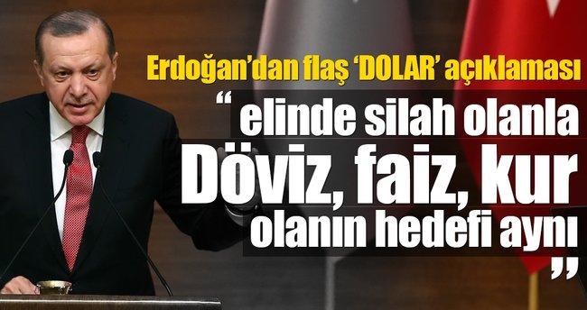 Cumhurbaşkanı Erdoğan: Elinde silah olan ile döviz, faiz olanın hedefi aynı