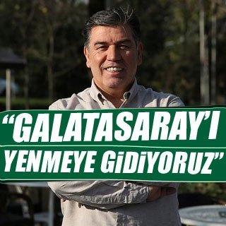 """""""Galatasaray'ı yenmeye gidiyoruz"""""""