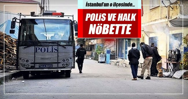 İstanbul'un o ilçesinde polis ve halk nöbette