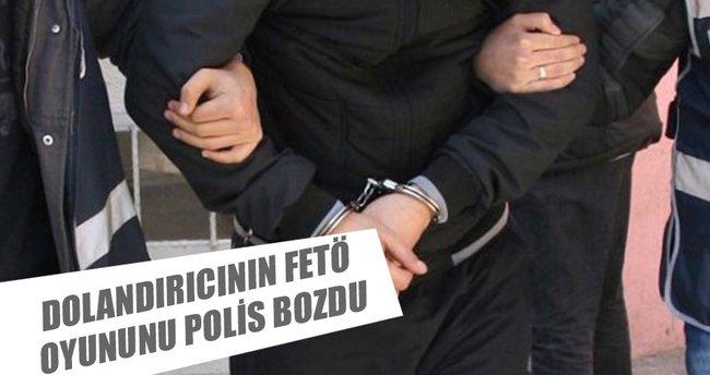 Dolandırıcının 'FETÖ' oyununu polis bozdu