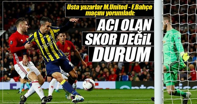 Usta yazarlar Fenerbahçe- M.United maçını yorumladı
