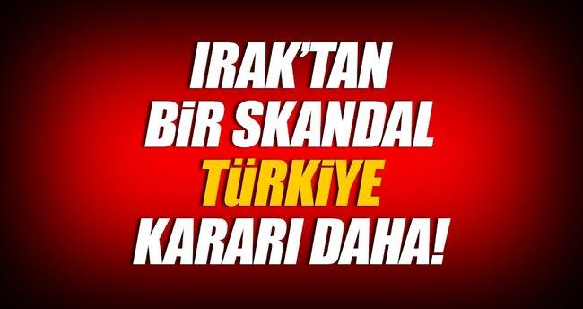Irak'tan bir skandal Türkiye kararı daha!