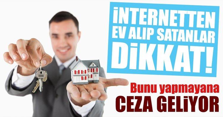 İnternetten ev alıp satanlar dikkat! Yeni dönem başlıyor