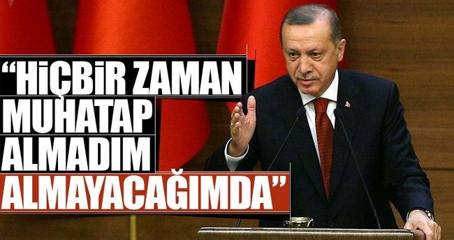 Erdoğan: Hiçbir zaman muhatap almadım almayacağımda