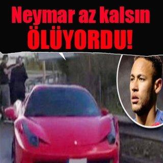 Neymar ölümden döndü!