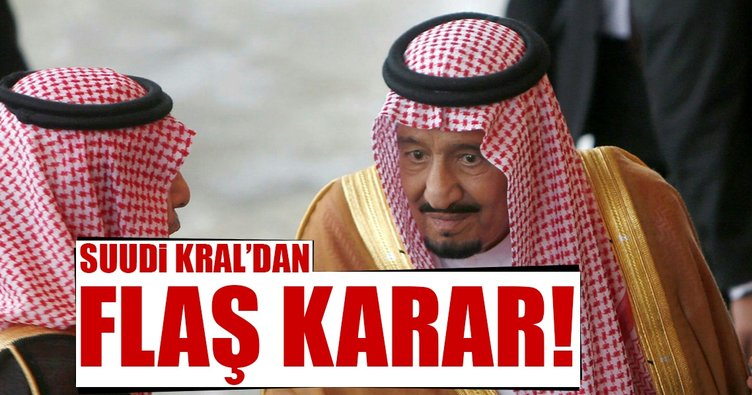 Suudi Kral'dan flaş karar!