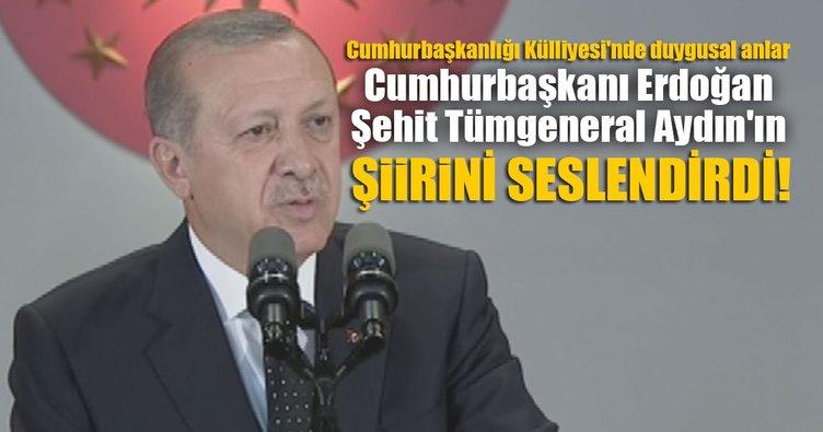 Cumhurbaşkanı Erdoğan Şehit Tümgeneral Aydın'ın şiirini seslendirdi