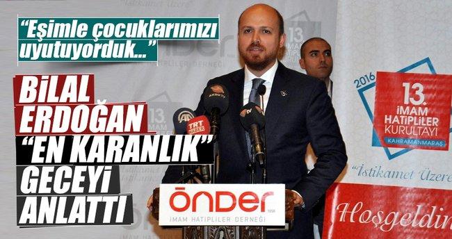 Bilal Erdoğan 15 Temmuz gecesini anlattı