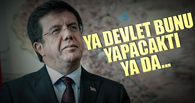 Ekonomi Bakanı Zeybekci: Ya devlet bunu yapacaktı ya da...
