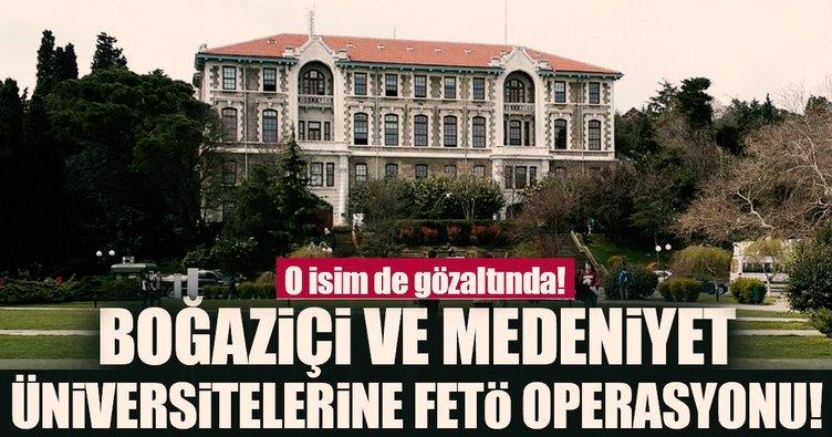 Son dakika: Boğaziçi ve Medeniyet Üniversitesine FETÖ operasyonu!