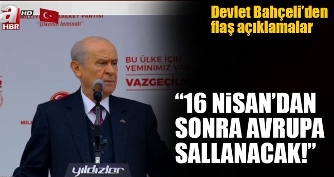 MHP Lideri Bahçeli: 16 Nisan'dan sonra Avrupa sallanacak