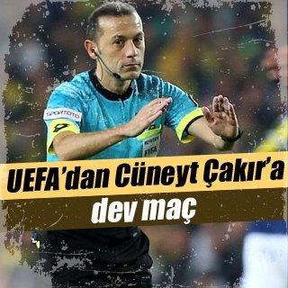 UEFA'dan Cüneyt Çakır'a dev maç