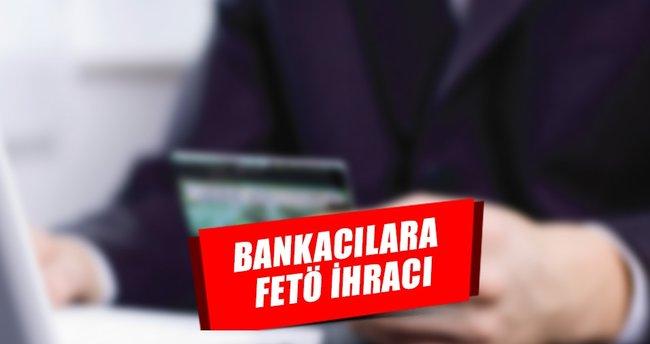 Bankacılara FETÖ ihracı!