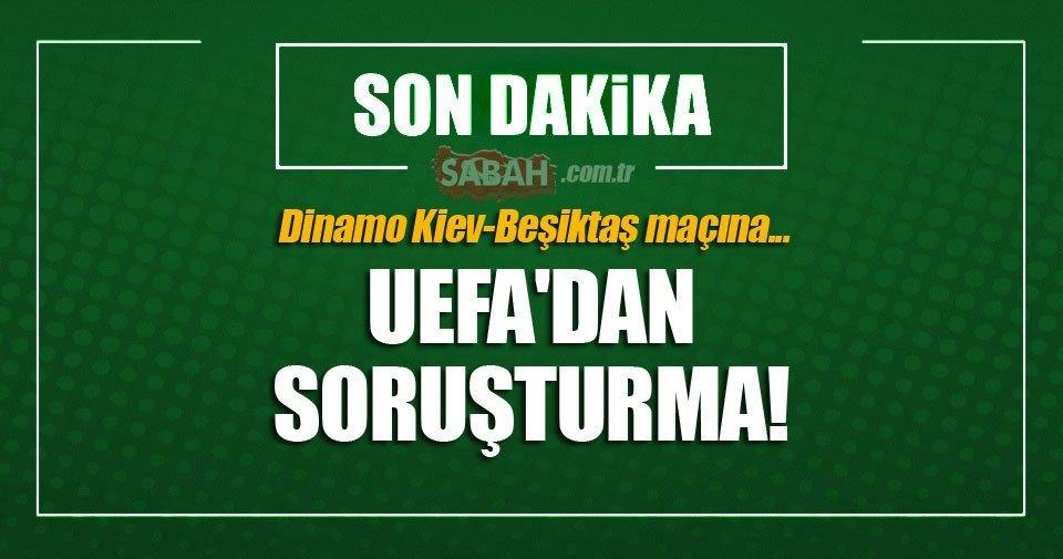 Son dakika! UEFA'dan Dinamo Kiev-Beşiktaş maçına soruşturma