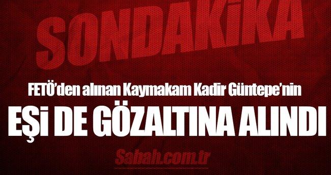 Kaymakam Kadir Güntepe'nin eşi de gözaltına alındı