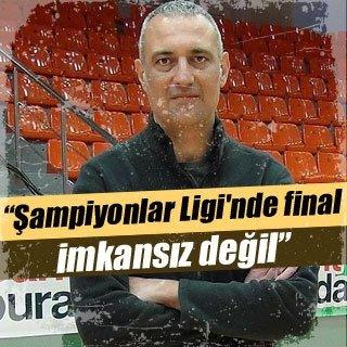 """""""Şampiyonlar Ligi'nde final imkansız değil"""""""