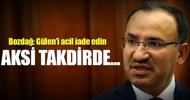 """Gülen'i acil iade edin"""