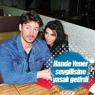 Hande Yener sevgilisi Ümit Cem Şenol'a yasak getirdi