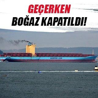 Dev gemi boğazı kapattı