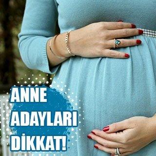 Anne adayları dikkat!
