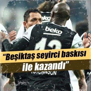 """""""Beşiktaş seyirci baskısı ile kazandı"""""""
