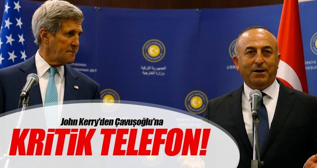 John Kerry'den Çavuşoğlu'na kritik telefon!