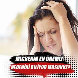 Migrenin en önemli nedenini biliyor musunuz?