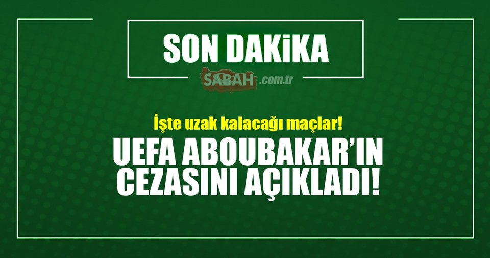 Son dakika: UEFA Aboubakar'ın cezasını açıkladı