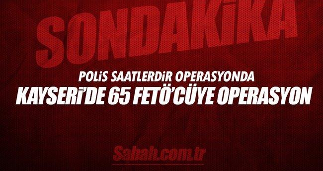 Kayseri'de 65 FETÖ'cüye operasyon
