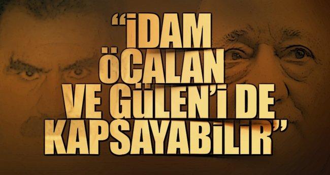 İdam Öcalan ve Gülen'i de kapsayabilir