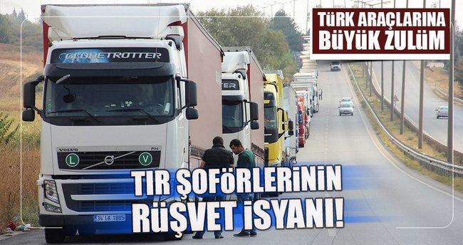 Türk araçlarından yabancı tüm gümrüklerde rüşvet alınıyor
