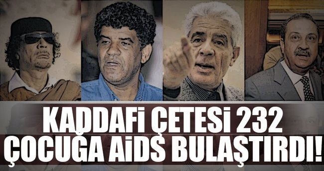Kaddafi çetesi 232 çocuğa AIDS bulaştırdı