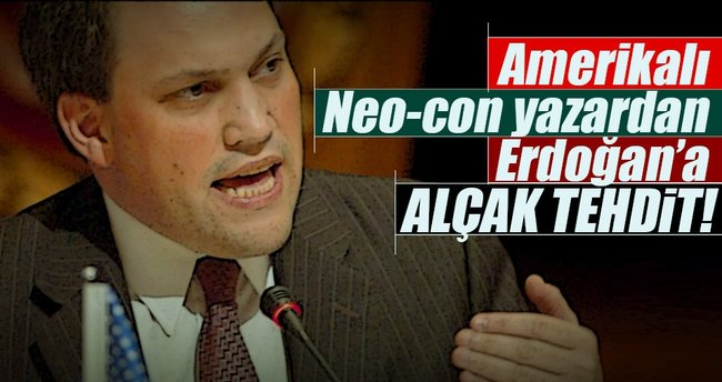 Amerikalı Neo-con yazardan Erdoğan'a alçak tehdit!