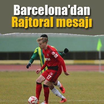 Barcelona'dan Rajtoral mesajı