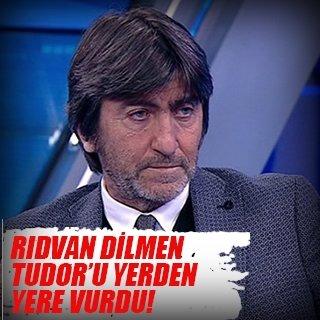 Rıdvan Dilmen Tudor'u bombaladı