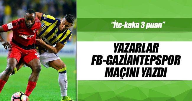 Yazarlar Fenerbahçe-Gaziantepspor maçını yorumladı