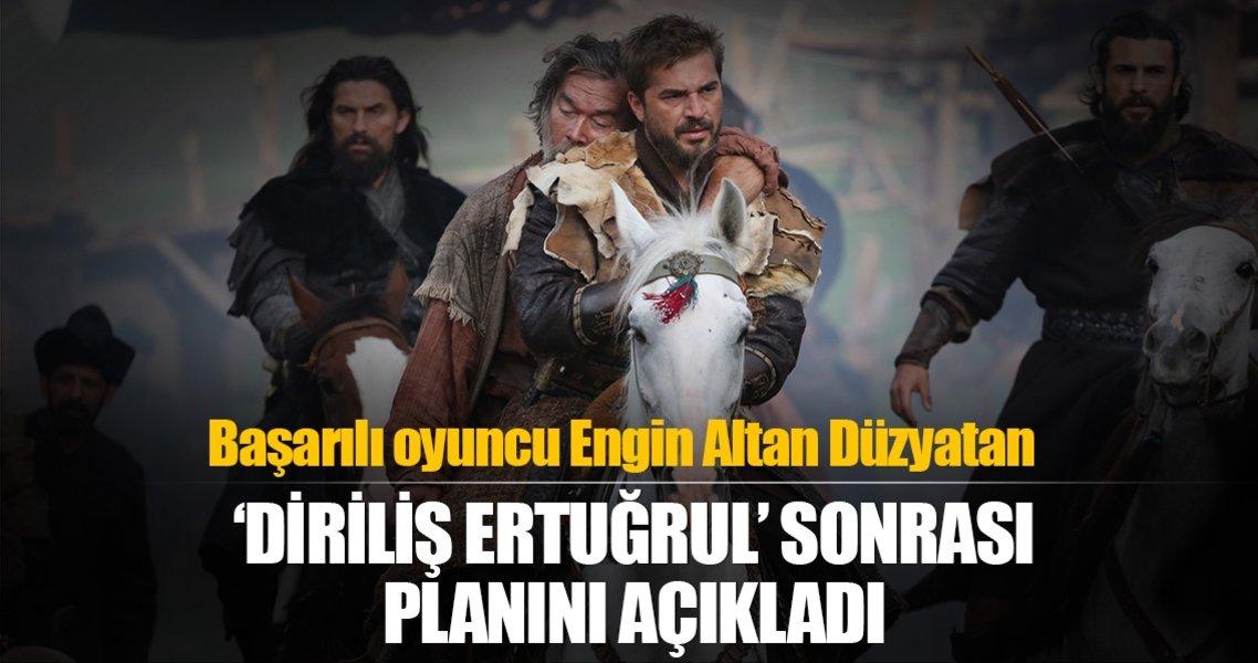 İşte Engin Altan Düzyatan'ın 'Diriliş Ertuğrul' sonrası planı