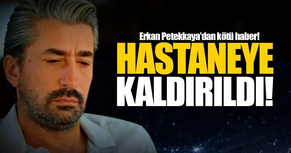 Ünlü oyuncu Erkan Petekkaya'dan kötü haber!
